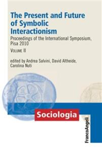 Thepresent and future of symbolic interactionism. Proceedings of the international symposium (Pisa, 2010). Vol. 2