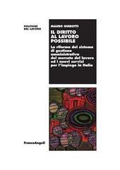 Il diritto al lavoro possibile. La riforma del sistema di gestione amministrativa del mercato del lavoro ed i nuovi servizi per l'impiego in Italia