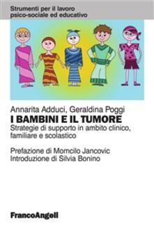 I bambini e il tumore. Strategie di supporto in ambito clinico, familiare e scolastico - Annarita Adduci,Geraldina Poggi - ebook