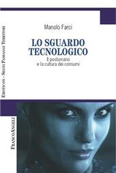 Lo sguardo tecnologico. Il postumano e la cultura dei consumi