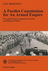 Apacifist constitution for an armed empire. Past and present of japanese security and defence policies