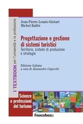 Progettazione e gestione di sistemi turistici. Territorio, sistemi di produzione e strategie