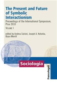 Thepresent and future of symbolic interactionism. Proceedings of the international symposium (Pisa, 2010). Vol. 1