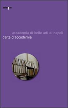 Carte d'accademia. Catalogo della mostra (Napoli, 16 aprile-30 maggio 2009) - copertina