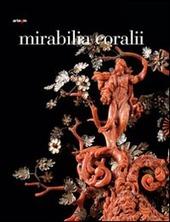 Mirabilia coralii. Capolavori barocchi in corallo tra maestranze ebraiche e trapanesi. Ediz. italiana e inglese