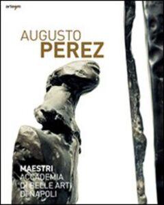 Libro Augusto Perez. Catalogo della mostra (Napoli, 21 dicembre 2010-15 febbraio 2011)