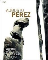 Augusto Perez. Catalogo della mostra (Napoli, 21 dicembre 2010-15 febbraio 2011)