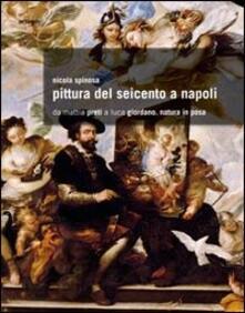 Pittura del Seicento a Napoli. Da Mattia Preti a Luca Giordano. Natura in posa - Nicola Spinosa - copertina