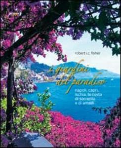 Libro I giardini del paradiso. Napoli, Capri, Ischia, la costa di Sorrento e di Amalfi Robert I. Fisher