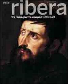 Il giovane Ribera tra Roma, Parma e Napoli. 1608-1624. Catalogo della mostra (Napoli, settembre 2011-gennaio 2012) - copertina