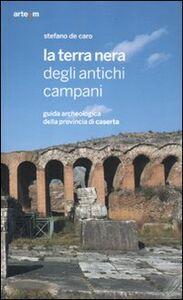 Libro La terra nera degli antichi campani. Guida archeologica della provincia di Caserta Stefano De Caro