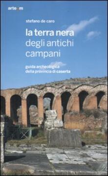 La terra nera degli antichi campani. Guida archeologica della provincia di Caserta - Stefano De Caro - copertina