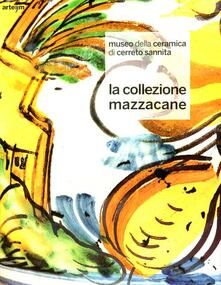 Museo della ceramica di Cerreto Sannita. La collezione Mazzacane - copertina
