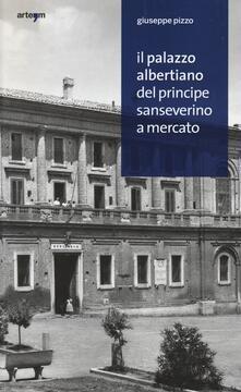 Il palazzo albertiano del principe Sanseverino a Mercato - Giuseppe Pizzo - copertina