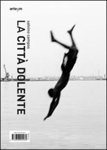 La città dolente. Salvino Campos. Peter De Ru. Ediz. multililngue - copertina