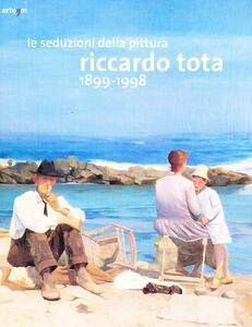 Le seduzioni della pittura. Riccardo Tota 1899-1998. Catalogo della mostra (Bari, 14 dicembre 2012-30 aprile 2013). Ediz. illustrata