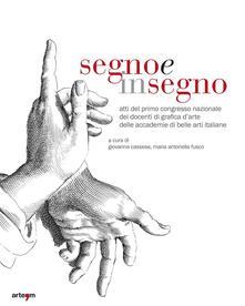 Segno e insegno. Atti del 1° Congresso nazionale dei docenti di grafica d'arte delle Accademie di Belle Arti italiane - copertina
