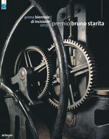 Prima Biennale di incisione premio «Bruno Starita» 2013. Catalogo della mostra (Napoli, 29 ottobre-15 dicembre 2013) - copertina