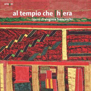 Libro Al tempio che (h)era. Opere di Virginia Franceschi. Catalogo della mostra (Foce Sele, 14 novembre 2013-19 gennaio 2014)