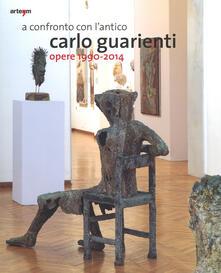 A confronto con l'antico. Carlo Guarienti. Opere 1990-2014. Catalogo della mostra (Bari, 10 maggio-28 settembre 2014). Ediz. illustrata - copertina