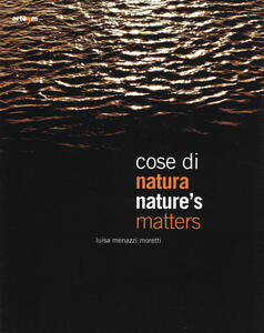 Cose di natura. Catalogo della mostra (Genova, 26 aprile-22 giugno 2014). Ediz. italiana e inglese