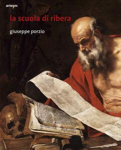 Foto Cover di La scuola di Ribera. Giovanni Dò, Bartolomeo Passante, Enrico Fiammingo, Libro di Giuseppe Porzio, edito da Arte'm