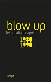 Blow up. La fotografia a Napoli 1980-1990