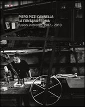 Piero Pizzi Cannella. La fontana ferma. Fusioni in bronzo 1987-2013