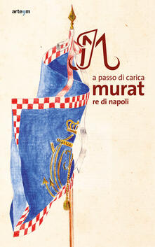 A passo di carica. Murat re di Napoli - copertina
