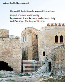 Historic centres and identity. Enhancement and restoration between Italy and Palestine. The case of Hebron - copertina