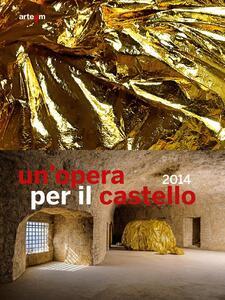 Un' opera per il castello 2014. Catalogo della mostra (Napoli, 2015)