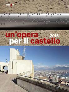 Un' opera per il castello 2015. Ediz. illustrata - copertina