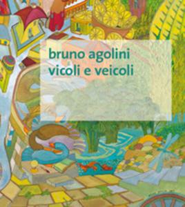 Libro Vicoli e veicoli. Ediz. illustrata Bruno Agolini