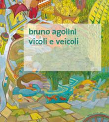 Vicoli e veicoli. Ediz. illustrata - Bruno Agolini - copertina