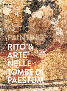 Action painting. Rito & arte nelle tombe di Paestum - copertina