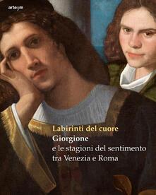 Labirinti del cuore. Giorgione e le stagioni del sentimento tra Venezia e Roma. Ediz. a colori - copertina
