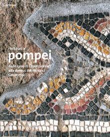 Restauri a Pompei. Dalle case di Championnet alla domus dei Mosaici Geometrici. Ediz. illustrata - copertina