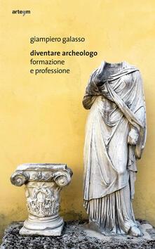 Diventare archeologo. Formazione e professione - Giampiero Galasso - copertina