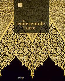 Le Cenerentole dell'arte. Viaggio bibliografico, iconografico e documentario attraverso la decorazione e l'ornamento - copertina