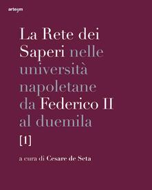 La rete dei saperi nelle università napoletane da Federico II al duemila. Vol. 1 - copertina