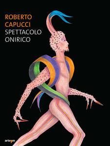 Roberto Capucci. Spettacolo onirico - copertina