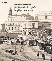 Alphonse Bernoud pioniere della fotografia. Luoghi persone eventi - copertina