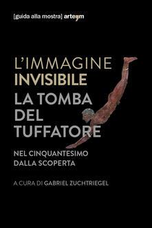 L' immagine invisibile. La tomba del tuffatore. Nel cinquantesimo dalla scoperta. Catalogo della mostra (Paestum, 3 giugno-7 ottobre 2018). Ediz. illustrata - copertina
