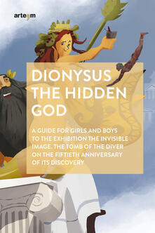 Dionysus. The hidden god. A guide for girls and boys to the exhibition «The invisible image. The tomb of the diver» on the fiftieth anniversary of its discovery - copertina