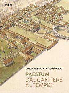 Paestum. Dal cantiere al tempio. Guida al sito archeologico - Gabriel Zuchtriegel - copertina