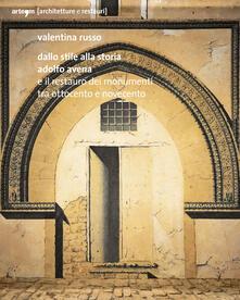 Dallo stile alla storia. Adolfo Avena e il restauro dei monumenti tra Ottocento e Novecento - Valentina Russo - copertina