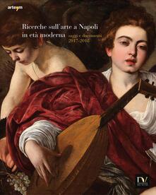 Ricerche sull'arte a Napoli in età moderna. Saggi e documenti 2017-2018. Ediz. illustrata - copertina