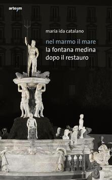 Nel marmo il mare. La fontana Medina dopo il restauro - Maria Ida Catalano - copertina