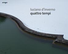 Quattro tempi. Ediz. italiana e inglese - Luciano D'Inverno - copertina