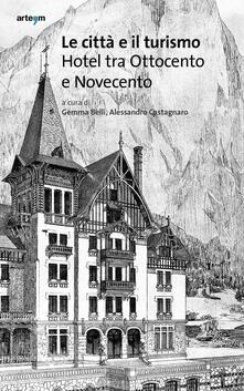 Le città e il turismo. Hotel tra Ottocento e Novecento - copertina